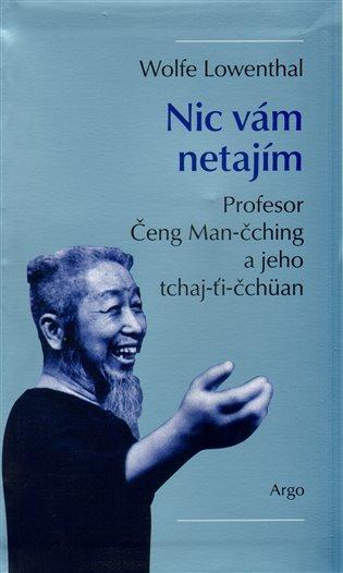 Nic vám netajím - Profesor Čeng Man-čching a jeho tchaj-ťi čchüan