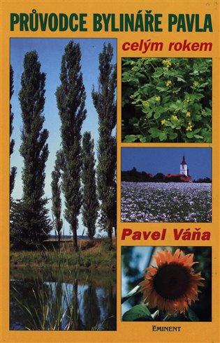 Průvodce bylináře Pavla celým rokem - Pavel Váňa | Booksquad.ink