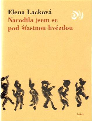 Narodila jsem se pod šťastnou hvězdou - Elena Lacková | Booksquad.ink