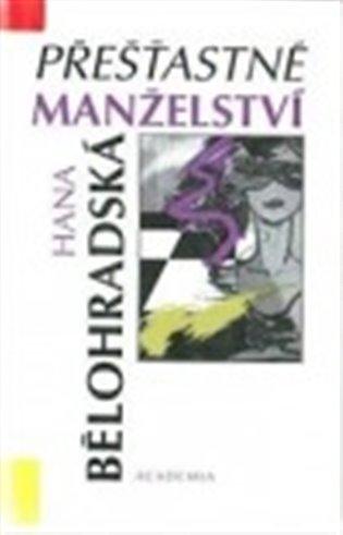 Přešťastné manželství:Povídky - Hana Bělohradská | Replicamaglie.com
