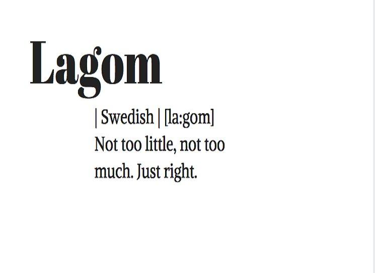 Hygge vládlo minulému roku, kdy celý svět zapaloval vonné svíčky a chumlal se s horkým nápojem pod měkkou deku. Nedávno jsem se však setkala s novým pojmem LAGOM. Přivedla mě k němu má stálá zákaznice Hanička, kterou doslova pohltil. A tak jsem začala pátrat ...